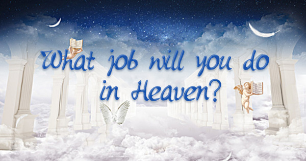 What is your Job going to be in the afterlife?