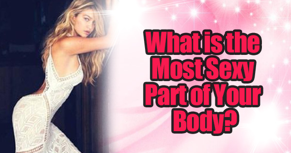 Find Out the Sexiest Part of Your Body